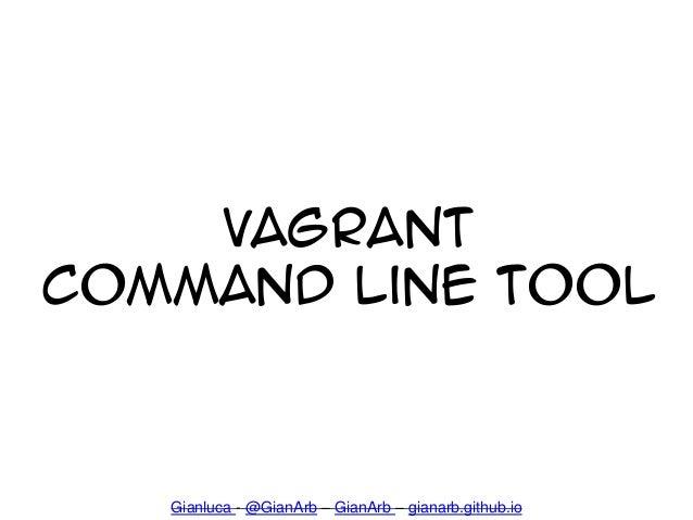 Vagrant Command Line Tool Gianluca - @GianArb – GianArb – gianarb.github.io