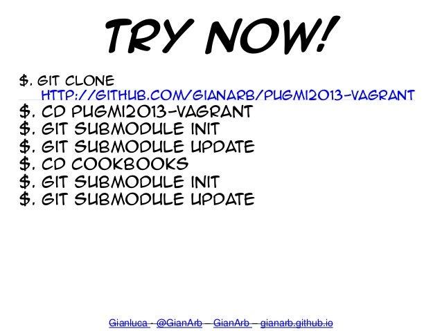 Try now! Gianluca - @GianArb – GianArb – gianarb.github.io $. git clone http://github.com/GianArb/pugMi2013-vagrant $. cd ...