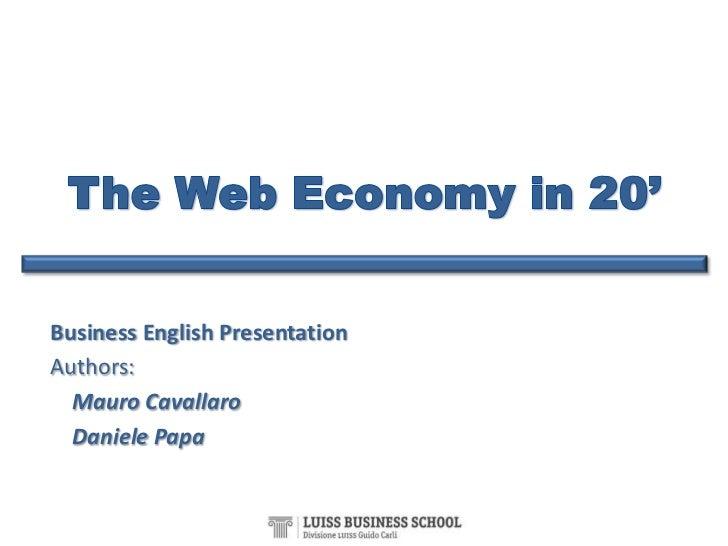 The Web Economy in 20'<br />Business English Presentation<br />Authors: <br />Mauro Cavallaro<br />Daniele Papa<br />