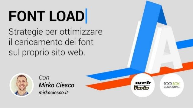 FONT LOAD Strategie per ottimizzare il caricamento dei font sul proprio sito web. 1 Titolo slide