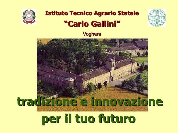 """Istituto Tecnico Agrario Statale """"Carlo Gallini"""" Voghera tradizione e innovazione per il tuo futuro"""