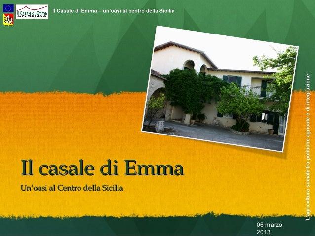 06 marzo 2013 Il casale di EmmaIl casale di Emma UnUn'oasi al Centro della Sicilia'oasi al Centro della Sicilia