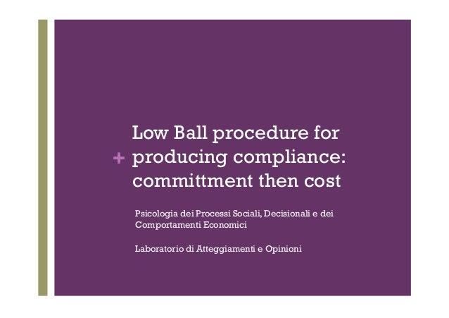 + Low Ball procedure for producing compliance: committment then cost Psicologia dei Processi Sociali, Decisionali e dei Co...