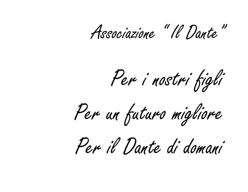 """Associazione """" Il Dante""""       Per i nostri figli Per un futuro migliore Per il Dante di domani"""