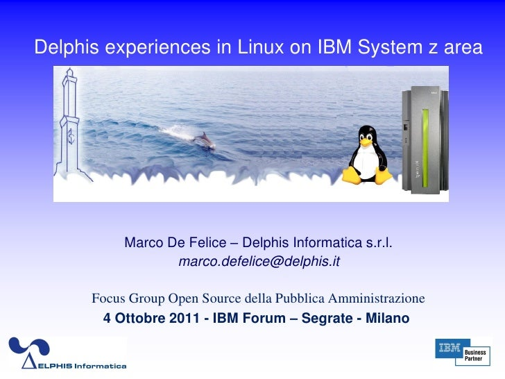 Delphis experiences in Linux on IBM System z area           Marco De Felice – Delphis Informatica s.r.l.                  ...