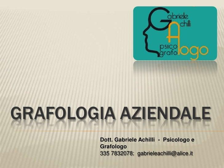 Grafologia aziendale<br />Dott. Gabriele Achilli  -  Psicologo e Grafologo<br />335 7832078;  gabrieleachilli@alice.it<br />