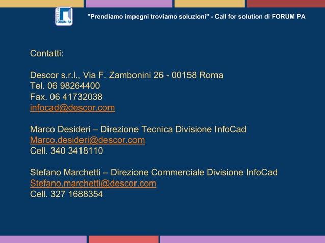 """""""Prendiamo impegni troviamo soluzioni"""" - Call for solution di FORUM PA Contatti: Descor s.r.l., Via F. Zambonini 26 - 0015..."""