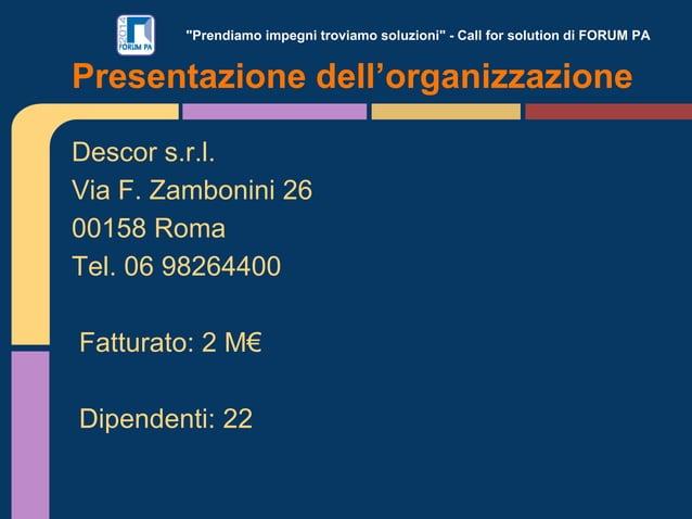 """""""Prendiamo impegni troviamo soluzioni"""" - Call for solution di FORUM PA Descor s.r.l. Via F. Zambonini 26 00158 Roma Tel. 0..."""