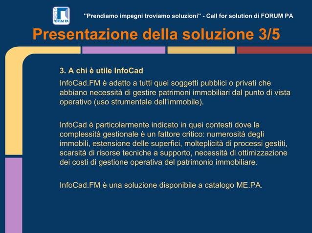 """""""Prendiamo impegni troviamo soluzioni"""" - Call for solution di FORUM PA 3. A chi è utile InfoCad InfoCad.FM è adatto a tutt..."""