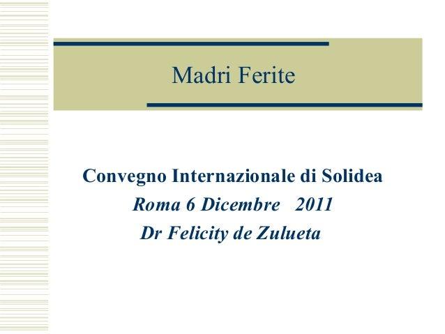 Madri Ferite Convegno Internazionale di Solidea Roma 6 Dicembre 2011 Dr Felicity de Zulueta