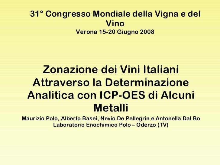 31° Congresso Mondiale della Vigna e del Vino Verona 15-20 Giugno 2008 Zonazione dei Vini Italiani Attraverso la Determina...