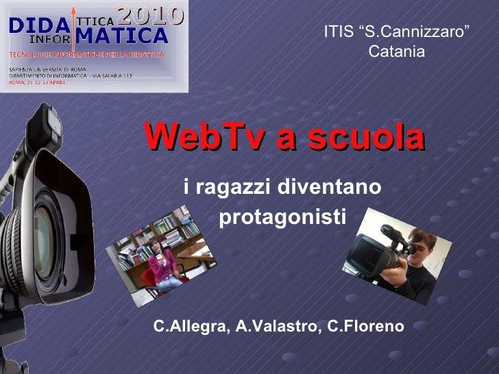 """WebTv a scuola i ragazzi diventano protagonisti C.Allegra, A.Valastro, C.Floreno ITIS """"S.Cannizzaro"""" Catania"""