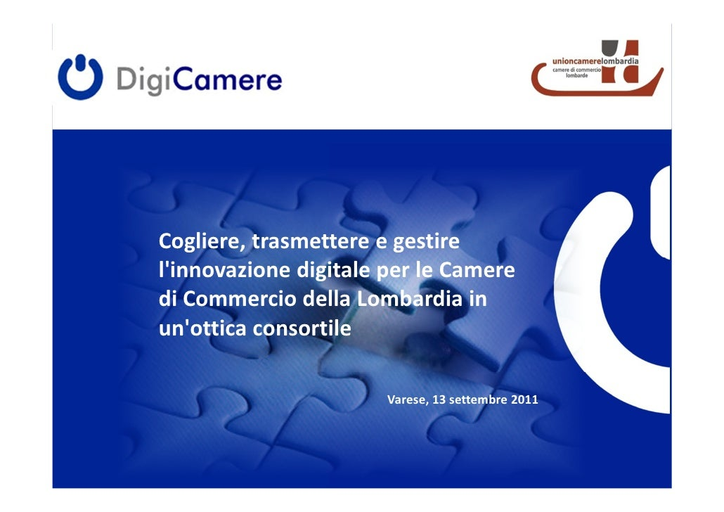 Cogliere, trasmettere e gestirelinnovazione digitale per le Cameredi Commercio della Lombardia inunottica consortile      ...