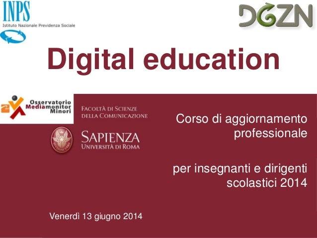 Venerdì 13 giugno 2014 Digital education Corso di aggiornamento professionale per insegnanti e dirigenti scolastici 2014