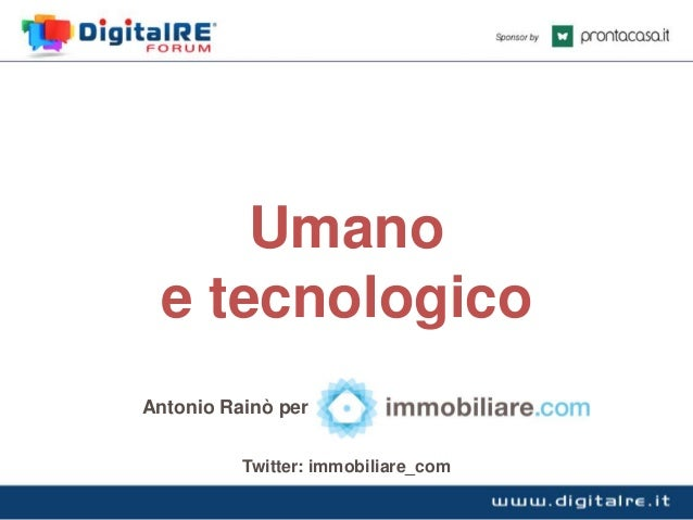 Umano e tecnologico Antonio Rainò per Twitter: immobiliare_com