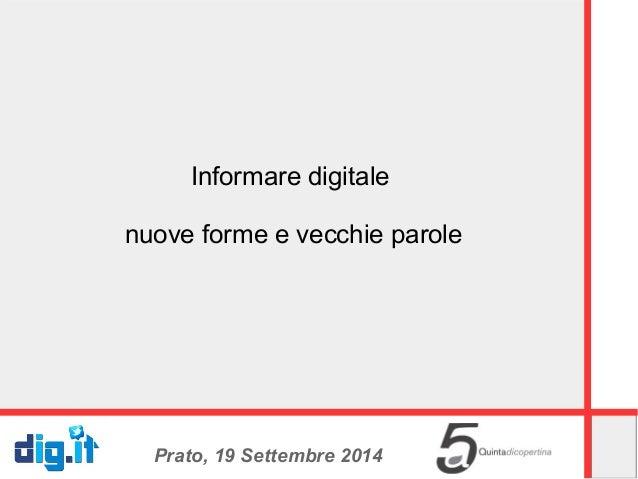 Informare digitale  nuove forme e vecchie parole  Prato, 19 Settembre 2014