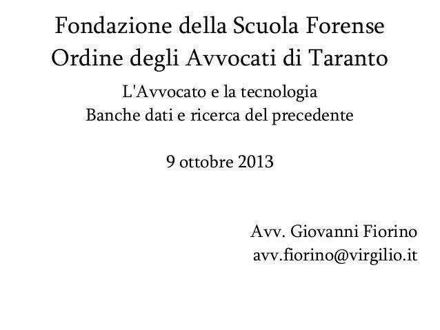 Fondazione della Scuola Forense Ordine degli Avvocati di Taranto L'Avvocato e la tecnologia Banche dati e ricerca del prec...