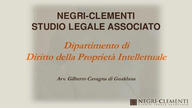NEGRI-CLEMENTI STUDIO LEGALE ASSOCIATO Dipartimento di Diritto della Proprietà Intellettuale Avv. Gilberto Cavagna di Gual...