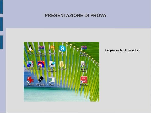 PRESENTAZIONE DI PROVA  Un pezzetto di desktop