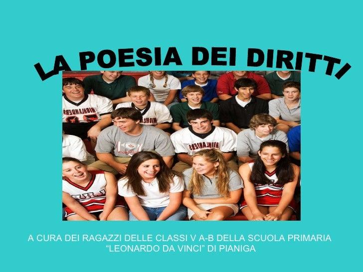 """LA POESIA DEI DIRITTI A CURA DEI RAGAZZI DELLE CLASSI V A-B DELLA SCUOLA PRIMARIA  """" LEONARDO DA VINCI"""" DI PIANIGA"""