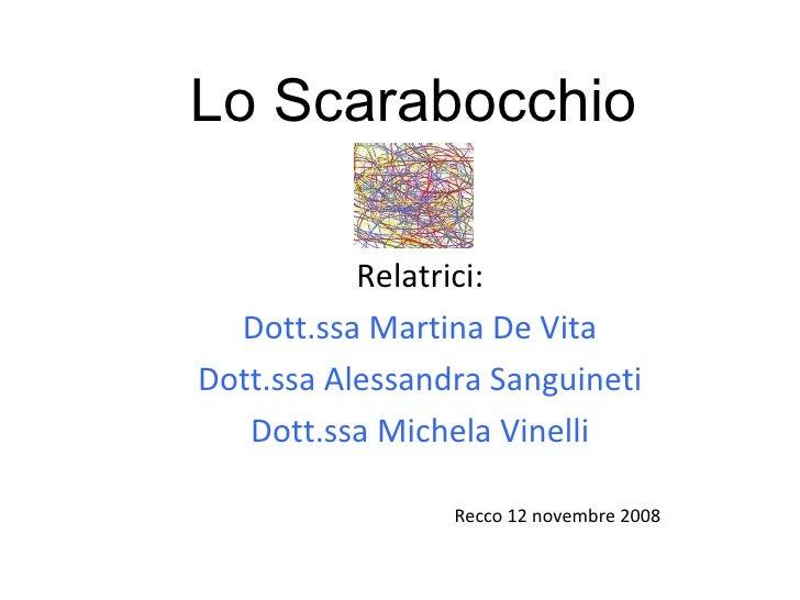 Lo Scarabocchio Relatrici: Dott.ssa Martina De Vita Dott.ssa Alessandra Sanguineti Dott.ssa Michela Vinelli Recco 12 novem...