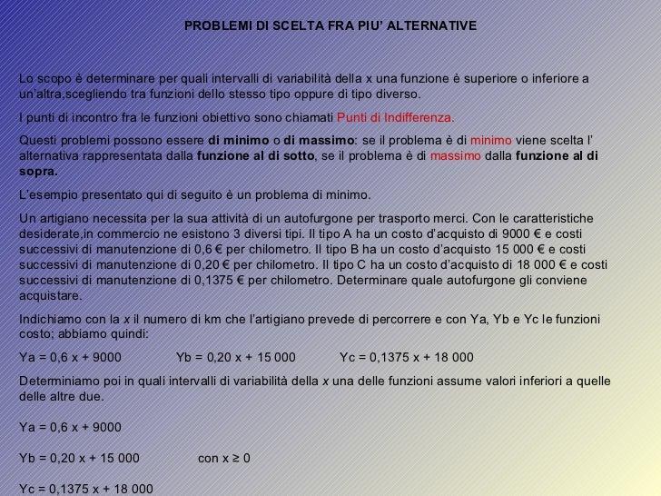 Lo scopo è determinare per quali intervalli di variabilità della x una funzione è superiore o inferiore a un'altra,sceglie...