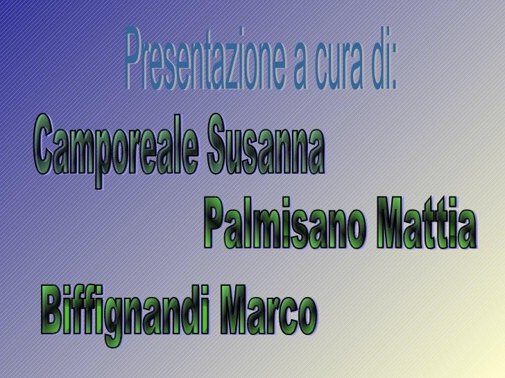 Presentazione a cura di: Camporeale Susanna Palmisano Mattia Biffignandi Marco