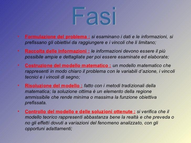 Fasi <ul><li>Formulazione del problema :   si esaminano i dati e le informazioni, si prefissano gli obiettivi da raggiunge...