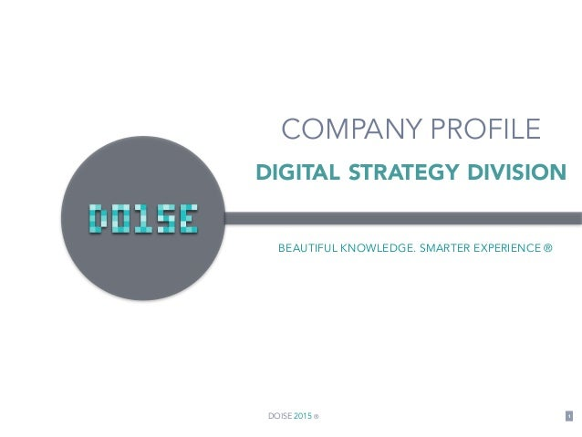 DOISE 2015 ® 1 COMPANY PROFILE BEAUTIFUL KNOWLEDGE. SMARTER EXPERIENCE ® DIGITAL STRATEGY DIVISION
