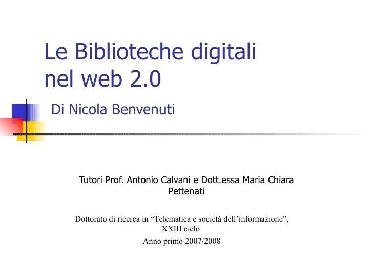 Le Biblioteche digitali  nel web 2.0   Di Nicola Benvenuti Tutori Prof. Antonio Calvani e Dott.essa Maria Chiara Pettenati...