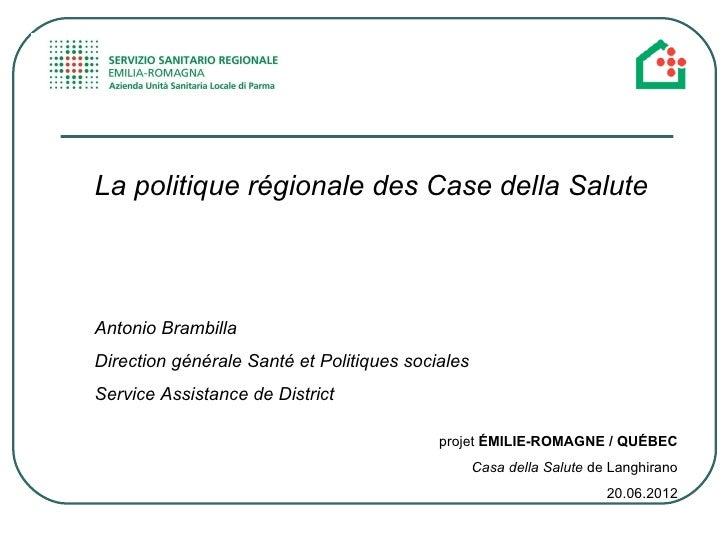 La politique régionale des Case della SaluteAntonio BrambillaDirection générale Santé et Politiques socialesService Assist...