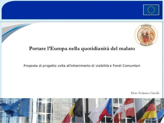 Portare l'Europa nella quotidianità del malato Proposta di progetto volta all'ottenimento di visibilità e Fondi Comunitari...