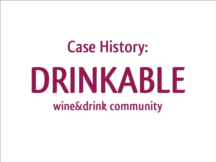 Case History:  DRINKABLE  wine&drink community