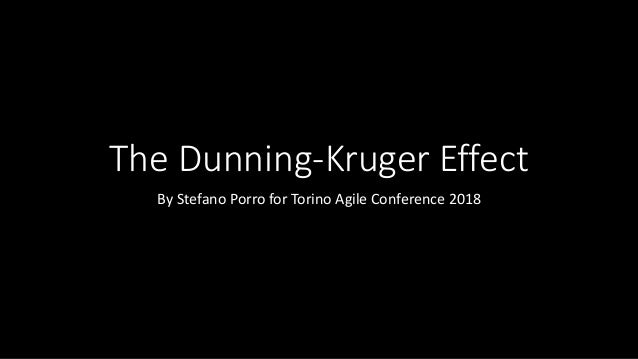 The Dunning-Kruger Effect By Stefano Porro for Torino Agile Conference 2018