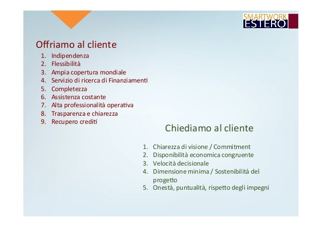 Offriamoalcliente 1. Indipendenza 2. Flessibilità 3. Ampiacoperturamondiale 4. ServiziodiricercadiFinanziam...
