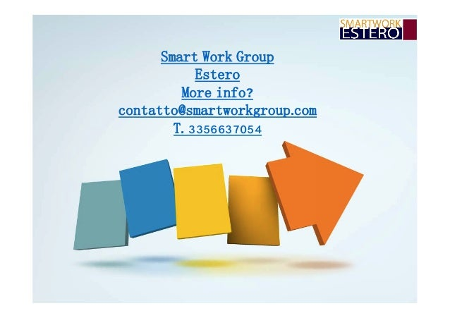 Smart Work Group Estero More info? contatto@smartworkgroup.com T. 3356637054