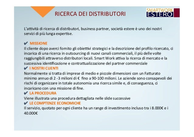 RICERCADEIDISTRIBUTORI L'advitàdiricercadidistributori,businesspartner,societàestereèunodeinostri servizi...