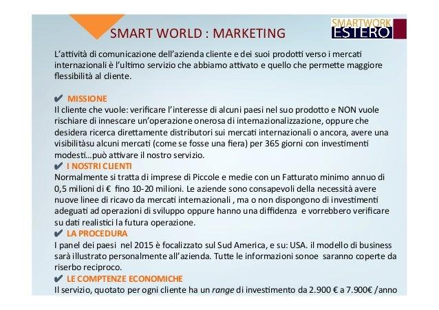 SMARTWORLD:MARKETING L'advitàdicomunicazionedell'aziendaclienteedeisuoiprododversoimerca4 internazionali...