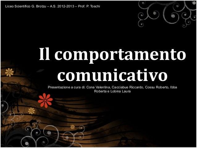 Liceo Scientifico G. Brotzu – A.S. 2012-2013 – Prof. P. Toschi                     Il comportamento                       ...