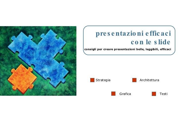presentazioni efficaci con le slide consigli per creare presentazioni belle, leggibili, efficaci Strategia Architettura Gr...