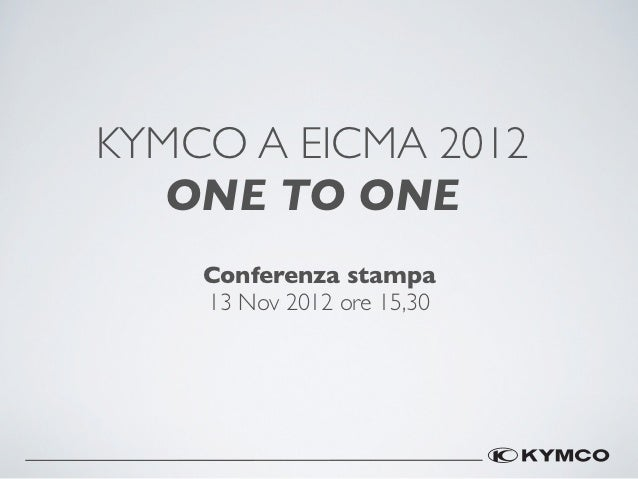 KYMCO A EICMA 2012   ONE TO ONE    Conferenza stampa    13 Nov 2012 ore 15,30
