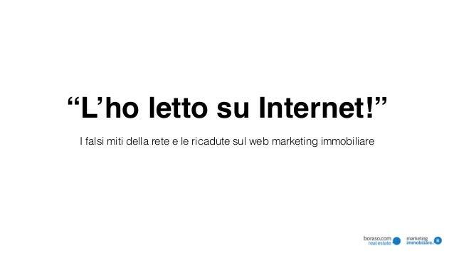 """""""L'ho letto su Internet!"""" I falsi miti della rete e le ricadute sul web marketing immobiliare"""
