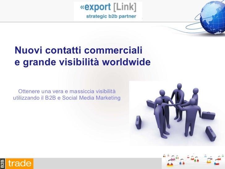 Nuovi contatti commerciali  e grande visibilità worldwide Ottenere una vera e massiccia visibilità utilizzando il B2B e So...
