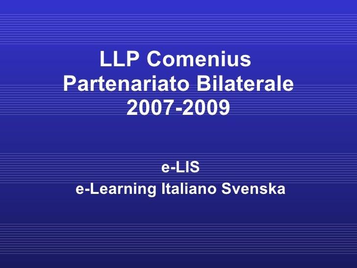 LLP Comenius  Partenariato Bilaterale 2007-2009 e-LIS e-Learning Italiano Svenska