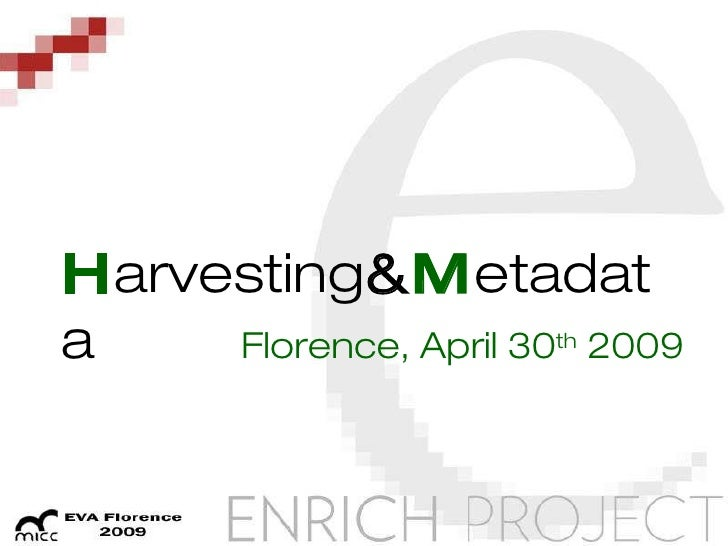 H arvesting & M etadata Florence, April 30 th  2009