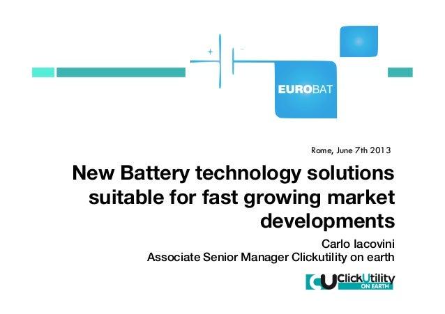 Rome, June 7th 2013New Battery technology solutionssuitable for fast growing marketdevelopmentsCarlo Iacovini!Associate Se...