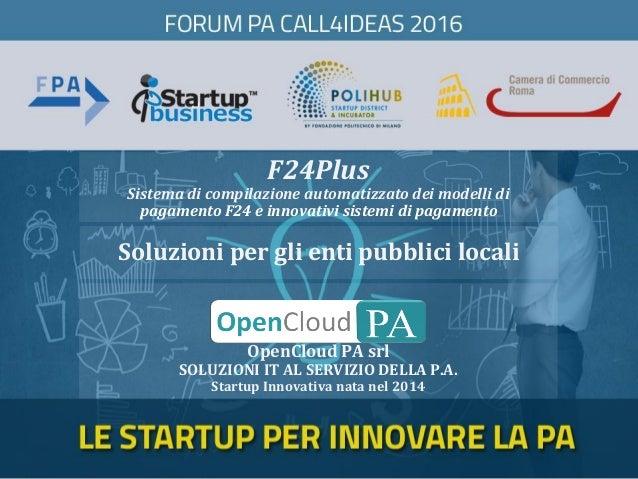 F24Plus Sistema di compilazione automatizzato dei modelli di pagamento F24 e innovativi sistemi di pagamento OpenCloud PA ...