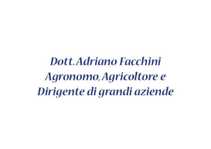 Dott. Adriano Facchini Agronomo, Agricoltore eDirigente di grandi aziende