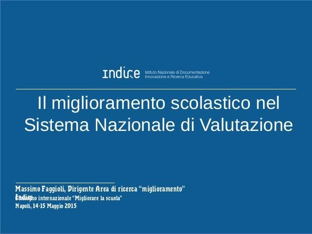 Massimo Faggioli, 14-15 Maggio 2015 IL RUOLO DELL'INDIRE NEL SNV «fornire un sostegno al miglioramento scolastico» Un comp...