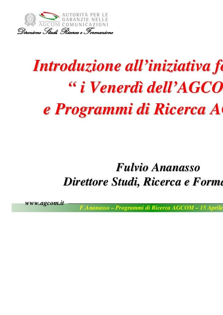 """Direzione Studi, Ricerca e Formazione      Introduzione all'iniziativa formativa           """" i Venerdì dell'AGCOM""""       e..."""